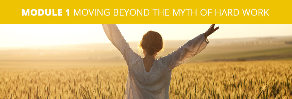 Module 1 Moving Beyond the Myth of Hard Work
