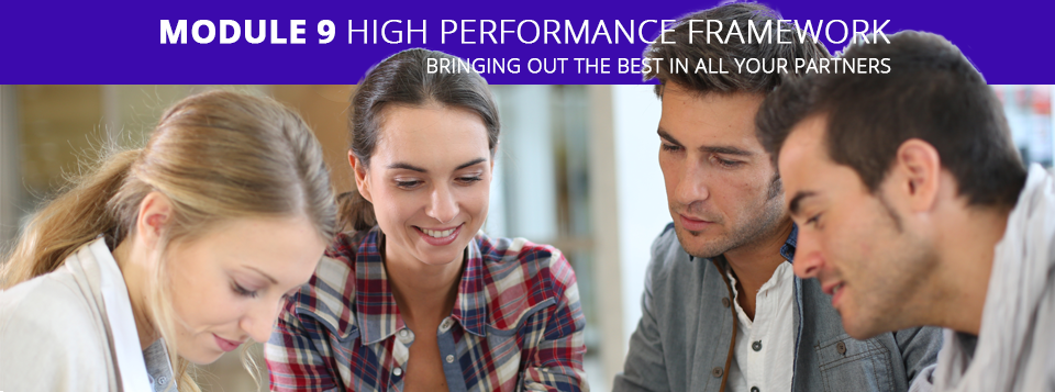 Module 9 High Performance Framework - Bringing Out The Best In All Your Partners